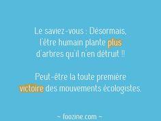 Le saviez-vous : Désormais, l'être humain plante plus d'arbres qu'il n'en détruit !! Peut-être la toute première victoire des mouvements écologistes.