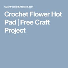 Crochet Flower Hot Pad | Free Craft Project