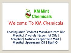 The crystals are used to relieve various ailments like minor aches and pains, such as muscle cramps, sprains, headaches and similar conditions. It is used in vapor rubs to treat a cough and cold, in perfumery because it intensifies floral notes.KM Chemicals is the leading among various Menthol Crystals Manufacturers in the national market. It has a global presence for its complete range of mint products. Menthol Crystals