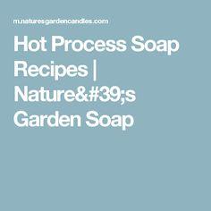 Hot Process Soap Recipes | Nature's Garden Soap