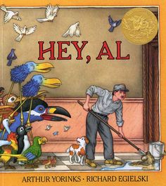 Hey, Al - Caldecott Medal winner. Al hates his job and shitty studio apartment in a big city, and wishes for a different life. He and his faithful canine companion get his wish and turn into birds, which they find out is difficult and scary. Great book about friendship and life.