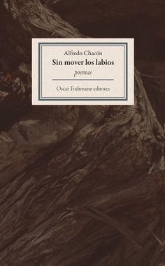 Sin mover los labios /  Alfredo Chacón / Oscar Todtmann Editores, 2015 :