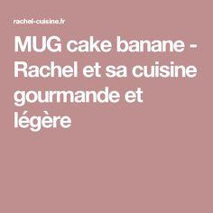 MUG cake banane - Rachel et sa cuisine gourmande et légère