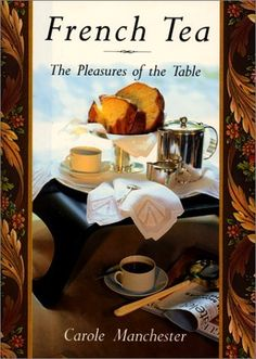 "French Tea: The Pleasures of the Table by Carole Manchester - A Must Have for any ""Tea"" book collector"