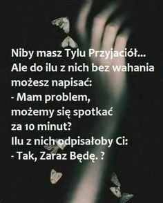 Masz kogoś takiego? Nie 😢 Describe Me, Sad Quotes, Motto, Of My Life, Sentences, Texts, Yin Yang, Thoughts, Humor