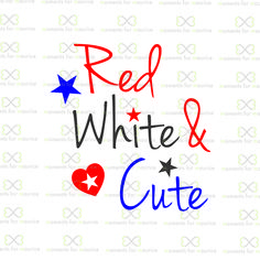 Red White & Cute ( 4th Of July, America, Baby Onesie, Baby Clothes, Baby Girl, Humor, Stars, Newborn, Little Firecracker) SVG and PNG