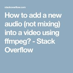 How to add a new audio (not mixing) into a video using ffmpeg? - Stack Overflow