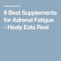 6 Best Supplements for Adrenal Fatigue - Healy Eats Real