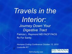 Join gastroenterologist Dr. Patricia Raymond on a spectacular journey through the digestive tract!  Explore the vast array of enthralling topics from first chew to final splash including gastroparesis, irritable bowel syndrome, reflux, infusion therapy, hemorrhoid banding and capsule endoscopy.  Discover your personal risk of colon cancer, and how to avoid it!