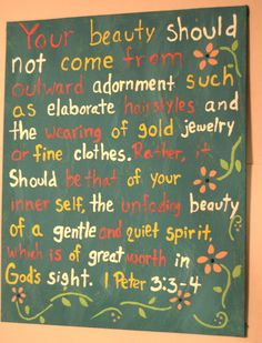 1 Peter 3:3-4 DIY canvas art quote  I will be adding this to my closet and a reminder of the beauty that really matters, the beauty that will never fade as I grow older, but will hopefully continue to grow.