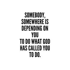 Somebody, somewhere is depending on you to do what God has called you to do. Faith Quotes, Bible Quotes, Bible Verses, Me Quotes, Motivational Quotes, Inspirational Quotes, Scriptures, Queen Quotes, Yoga Beginners