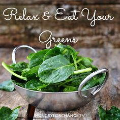 Spinach and other dark leafy greens like swiss chard and kale are loaded with magnesium, which has been credited as a major stress fighter, helping to relax muscle fibers and put you at ease! So relax... and EAT YOUR GREENS!