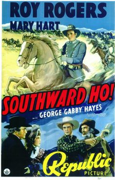 Southward Ho (1939)Stars: Roy Rogers, Lynne Roberts, George 'Gabby' Hayes, Wade Boteler, Arthur Loft ~  Director: Joseph Kane