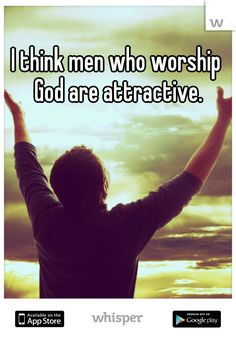 I think men who worship God are attractive. Gotta love a Godly man! I really wish we stopped going to church. I think i definitely will start when I'm on my own. Gods Love, My Love, Christian Relationships, Godly Relationship, Worship God, Dear Future Husband, Meeting New People, Christian Quotes, Christian Men