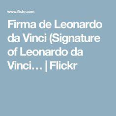 Firma de Leonardo da Vinci (Signature of Leonardo da Vinci… | Flickr
