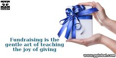 Fundraising is the gentle art of teaching the joy of giving.