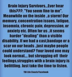 I hear it all the time. I find myself sticking to the symptom they can all relate to for some reason. The headache. They seem to be able to grasp that one for some strange reason, or at least they pretend to. Chronic Pain, Chronic Illness, Fibromyalgia, Tramatic Brain Injury, Injury Quotes, Post Concussion Syndrome, Brain Injury Awareness, Pseudotumor Cerebri