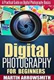 Free Kindle Book -   Digital Photography: For Beginners A Practical Guide on Digital Photography Basics (Nikon, Canon, DSLR, Arts and Photography, ISO, Shutter Speed, Aperture)