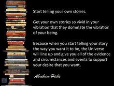 Start telling your own stories....Abraham Hicks