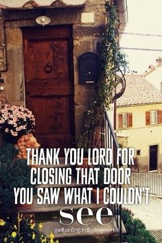 Thank you Lord for closing that door you saw what I couldn't.