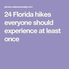 24 Florida hikes everyone should experience at least once
