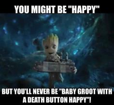 """But you might be """"seeing Baby Groot in the movie trailer happy"""" I got WAY too happy when I saw him. Squealed out loud in the theater. #Unashamed"""