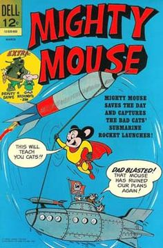 """Mighty Mouse - I only vaguely recall the comic book series but I do have vivid memories of the classic animated Saturday morning TV cartoon. Like the show, it seems the comic stories would have featured MM fighting off the evil machinations threatening Mouseville - arch-villain Oil Can Harry in particular. And, of course, protecting his true love Pearl Pureheart. His famous call to duty (""""Here I come to save the day!"""") just didn't play as well in book form."""