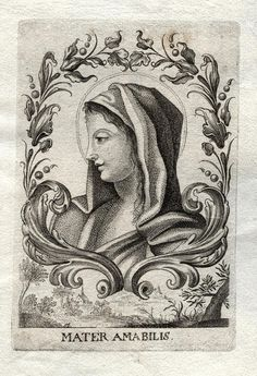 Mater Amabilis  A 17th century Italian engraving of Mary as the Mother Most Amiable, one of the titles from the Litany of Loreto.