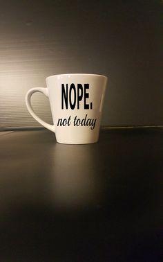 nope not today coffee mug  funny coffee mug by BlackCatPrints