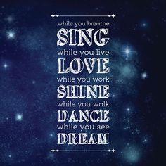 Sing, Love Shine, Dance, and Dream <3