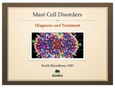 Mast cell disorders by Keith Berndtson via slideshare