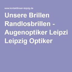 Unsere Brillen Randlosbrillen - Augenoptiker Leipzig Optiker