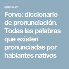 Forvo: diccionario de pronunciación. Todas las palabras que existen pronunciadas por hablantes nativos