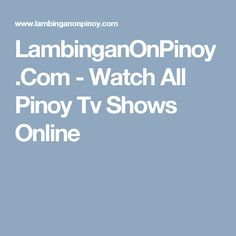 LambinganOnPinoy.Com - Watch All Pinoy Tv Shows Online