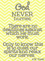 God never hurries.