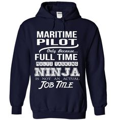 MARITIME PILOT Only Because Full Time Multi Tasking NINJA Is Not An Actual Job Title T-Shirts, Hoodies. Check Price Now ==► https://www.sunfrog.com/No-Category/MARITIME-PILOT--Job-title-1867-NavyBlue-Hoodie.html?id=41382