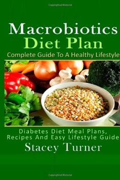 Macrobiotics Diet Plan: Complete Guide To A Healthy Lifestyle: A Macrobiotics Diet Plan With Recipes For Healthy Living « LibraryUserGroup.com – The Library of Library User Group
