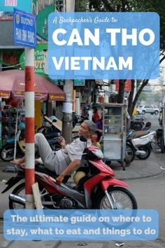A Backpacker's Guide to Can Tho, Vietnam – Man Vs Globe