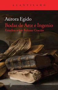 Bodas de Arte e Ingenio, de Auroa Egido - Editorial: El Acantilado -  Signatura: C821 GRA bod -  Código de barras: 3277720 - http://www.acantilado.es/catalogo/bodas-de-arte-e-ingenio-677.htm