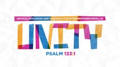 Behold, how good and pleasant it is when brothers dwell in unity! —Psalm 133:1