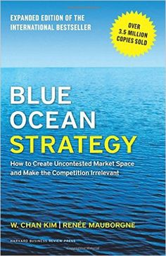 Blue Ocean Strategy, Expanded Edition: How to Create Uncontested Market Space and Make the Competition Irrelevant: W. Chan Kim, Renée Mauborgne: 9781625274496: Amazon.com: Books