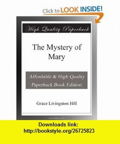 The Mystery of Mary Grace Livingston Hill ,   ,  , ASIN: B003XVZLCU , tutorials , pdf , ebook , torrent , downloads , rapidshare , filesonic , hotfile , megaupload , fileserve