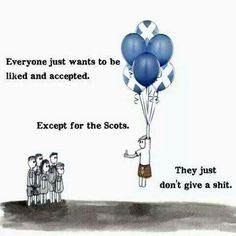 Scots ~ we are like that and proud of it!