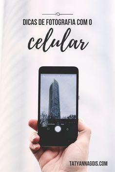 10 dicas super fáceis e rápidas para melhorar as fotos que você tira com o celular! Vem conferir no blog Tatyanna Gois!