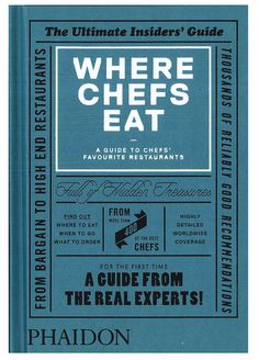 Where Chefs Eat - A Guide to the Best Restaurants Around the World