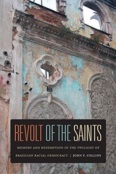 Buy Revolt of the Saints: Memory and Redemption in the Twilight of Brazilian Racial Democracy by John F. Collins and Read this Book on Kobo's Free Apps. Discover Kobo's Vast Collection of Ebooks and Audiobooks Today - Over 4 Million Titles! Duke University Press, Award Winning Books, Book Journal, Journals, World Heritage Sites, Free Books, Twilight, Saints, This Book