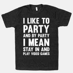 I Like To Party And By Party I Mean...   T-Shirts, Tank Tops, Sweatshirts and Hoodies   HUMAN