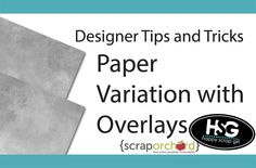 Designer Tips and Tricks – Paper Variation with Overlays*