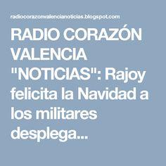 """RADIO CORAZÓN VALENCIA  """"NOTICIAS"""": Rajoy felicita la Navidad a los militares desplega..."""