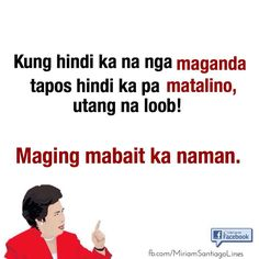 From the one and only Miriam Defensor Santiago. Tagalog Quotes Patama, Tagalog Quotes Hugot Funny, Memes Tagalog, Pinoy Quotes, Tagalog Love Quotes, Hugot Quotes, Self Love Quotes, Happy Quotes, Life Quotes